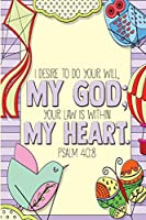 I desire to do your will, my God; your law is within my heart. -Psalm 40:8: Bible Study Journal  & Coloring Book