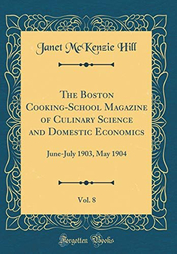 Download The Boston Cooking-School Magazine of Culinary Science and Domestic Economics, Vol. 8: June-July 1903, May 1904 (Classic Reprint) 0365289477