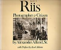Jacob a Riis: Photographer & Citizen