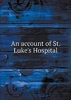 An Account of St. Luke's Hospital