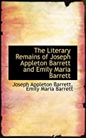 The Literary Remains of Joseph Appleton Barrett and Emily Maria Barrett