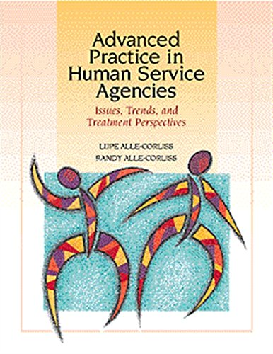 Download Advanced Practice in Human Service Agencies: Issues, Trends, and Treatment Perspectives (Skills, Techniques, & Process for Human Services) 0534348114