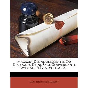 Magazin Des Adolescentes Ou Dialogues D'Une Sage Gouvernante Avec Ses Eleves, Volume 2...