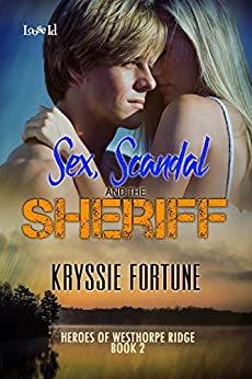 Sex, Scandal and the Sheriff (Heroes of Westhorpe Ridge Book 2) by [Fortune, Kryssie]