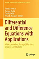 Differential and Difference Equations with Applications: ICDDEA, Amadora, Portugal, May 2015, Selected Contributions (Springer Proceedings in Mathematics & Statistics)