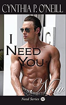 I Need You Now: Standalone HEA Billionaire Alpha Male BDSM Erotica Contemporary Suspense Romance (Need Series #2) by [O'Neill, Cynthia P.]