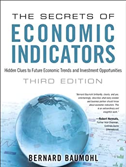 The Secrets of Economic Indicators: Hidden Clues to Future Economic Trends and Investment Opportunities by [Baumohl, Bernard]