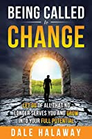 Being Called to Change: Let Go of All That No Longer Serves You and Grow Into Your Full Potential (Transformation Series)