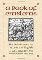 A Book of Emblems: The Emblematum Liber in Latin and English by Unknown(2004-06)