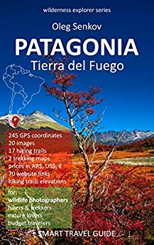 PATAGONIA, Tierra del Fuego: Smart Travel Guide for Nature Lovers, Hikers, Trekkers, Photographers (Wilderness Explorer Book 3) by [Senkov, Oleg]
