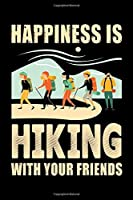 Happiness is Hiking with Your Friends: Hiking College Ruled Notebook   Hiking Lined Journal   100 Pages   6 X 9 inches   Hiking College ruled Lined Journal Ideal for Walkers, Hikers and Those Who Love Hiking