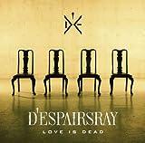 LOVE IS DEAD / D'espairsRay