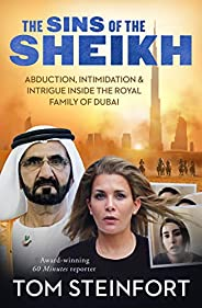 The Sins of the Sheikh: Abduction, Intimidation and Intrigue Inside the Royal House of Dubai