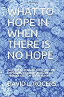 WHAT TO HOPE IN WHEN THERE IS NO HOPE: 2019 ADVENT READINGS FOR CLERGY AND LAYPERSONS WITH BRIEF NOTES ON THE THEOLOGY AND PRACTICE OF ADVENT