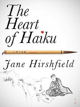 The Heart of Haiku (Kindle Single) by [Hirshfield, Jane]