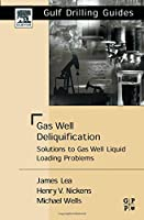 Gas Well Deliquification: Solutions to Gas Well Liquid Loading Problems