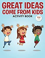 Great Ideas Come from Kids Activity Book
