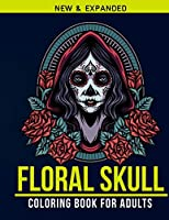 Floral Skull Coloring Book For Adults: Adult Coloring Book with Stress Relieving  Floral Skull Coloring Book  Designs for Relaxation