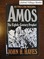 Amos, the Eighth-Century Prophet: His Time and His Preaching
