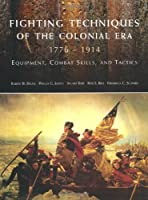 Fighting Techniques of the Colonial Age 1776-1914: Equipment, Combat Skills and Tactics