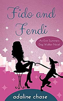 Fido and Fendi (An Erin Summers Dog Walker novel Book 1) by [Chase, Adaline]