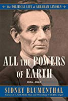 All the Powers of Earth: The Political Life of Abraham Lincoln Vol. III, 1856-1860 (3)