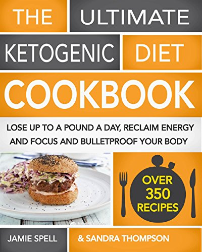 The Ultimate Ketogenic Diet Cookbook: Lose Up To A Pound A Day, Reclaim Energy And Focus And Bulletproof Your Body -  (OVER 350 RECIPES) (English Edition)