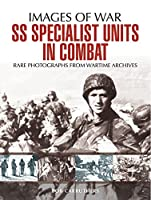 SS Specialist Units in Combat: Rare Photographs from Wartime Archives (Images of War)