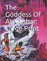 The Goddess Of Atvatabar: Large Print