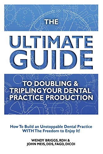 Download The Ultimate Guide to Doubling & Tripling Your Dental Practice Production: How to Build an Unstoppable Dentist Practice with the Freedom to Enjoy It! 1507858361