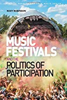 Music Festivals and the Politics of Participation (Ashgate Popular and Folk Music Series)