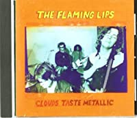 Clouds Taste Metallic by The Flaming Lips (1995-09-19)