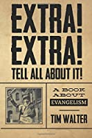 Extra! Extra! Tell All about It!: A Book about Evangelism