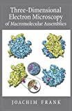 Three-Dimensional Electron Microscopy of Macromolecular Assemblies: Visualization of Biological Molecules in Their Native State
