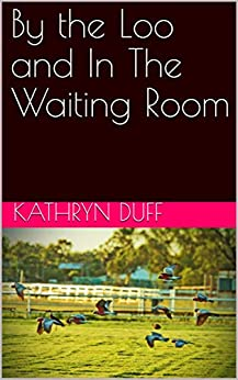 By the Loo and In The Waiting Room by [Duff, Kathryn]
