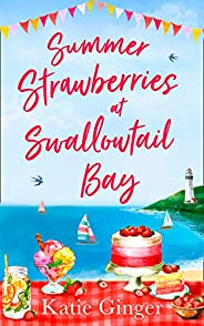 Summer Strawberries at Swallowtail Bay: The hilarious and heartwarming romantic comedy, a perfect summer read