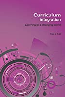 Curriculum Integration (Learning in a Changing World)