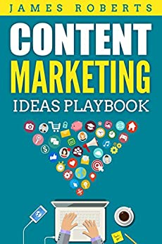 Content Marketing Ideas Playbook (Social Media Marketing, Content Marketing, SEO, Facebook Social Media Engagement) by [Roberts, James]