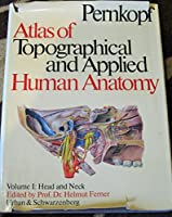 Atlas of Topographical and Applied Human Anatomy: Head and Neck v. 1