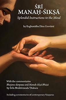Sri Manah-siksa: Splendid Instructions to the Mind by [Gosvami, Raghunatha Dasa, Thakura, Bhaktivinoda]