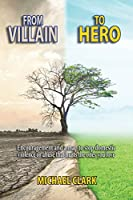 From Villain to Hero: Encouragement and a map to stop domestic violence or abuse that hurts the ones you love