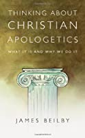 Thinking About Christian Apologetics: What It Is and Why We Do It by James K. Beilby(2011-10-28)