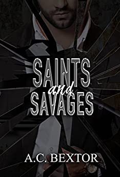 Saints and Savages (A Mafia Duet Book 2) by [Bextor, A.C.]