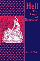Hell: The Logic Of Damnation by Jerry L. Walls(1992-08-31)