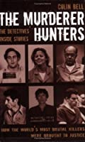 The Murder Hunters: True Stories of How the World's Most Brutal Killers Were Brought to Justice