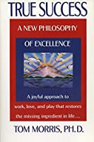 True Success: A New Philosophy of Excellence