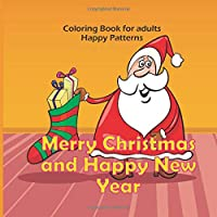 Merry Christmas and Happy New Year - Coloring Book for adults - Happy Patterns (Good christmas books)