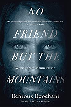 No Friend But the Mountains: Writing from Manus Prison by [Boochani, Behrouz]