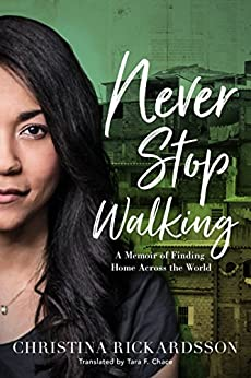 Never Stop Walking: A Memoir of Finding Home Across the World by [Rickardsson, Christina]