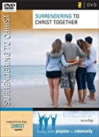 Surrendering to Christ Together: Six Sessions on Worship [DVD]